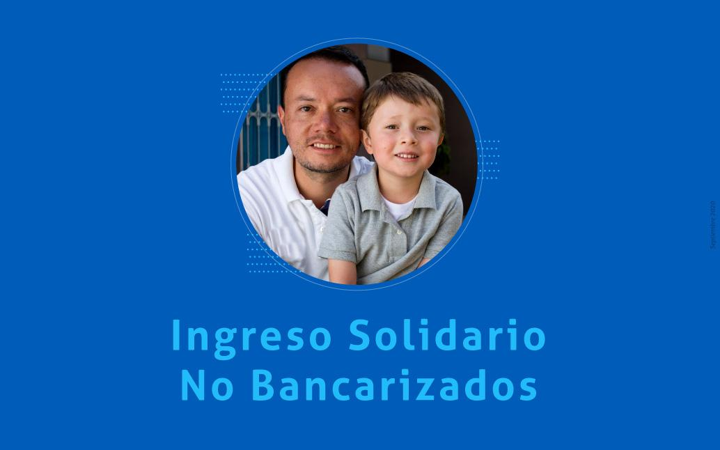 ingreso solidario no bancarizados